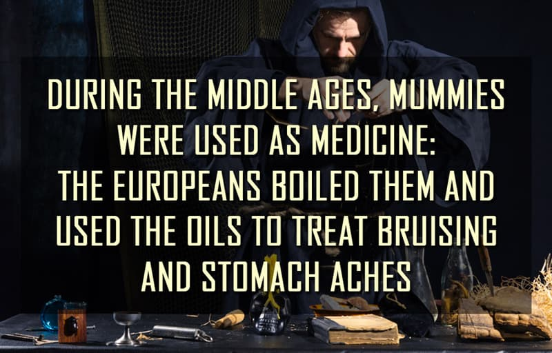 Science Story: During the European middle ages, mummies were used as medicine: they were boiled and the oils were used to treat  bruising, stomach aches, and other ailments