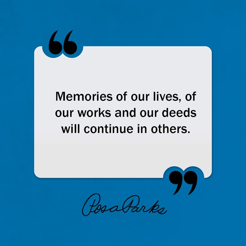 Society Story: Memories of our lives, of our works and our deeds will continue in others.