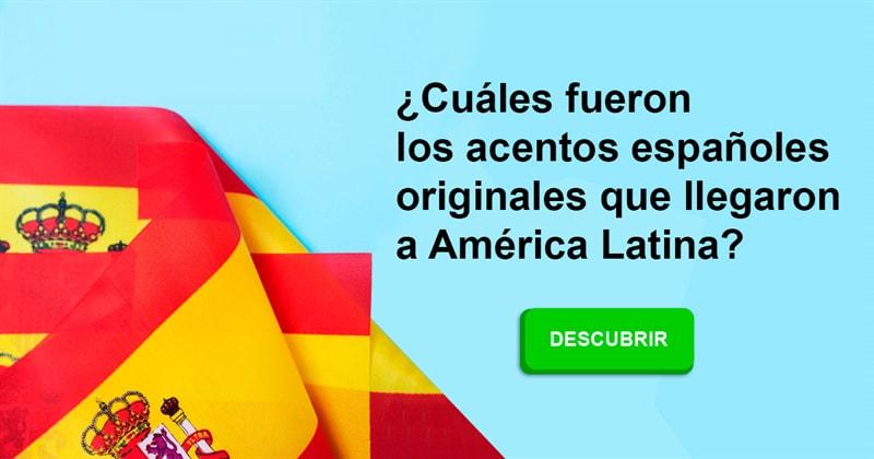 Geografía Historia: ¿Cuáles fueron los acentos españoles originales que llegaron a América Latina?