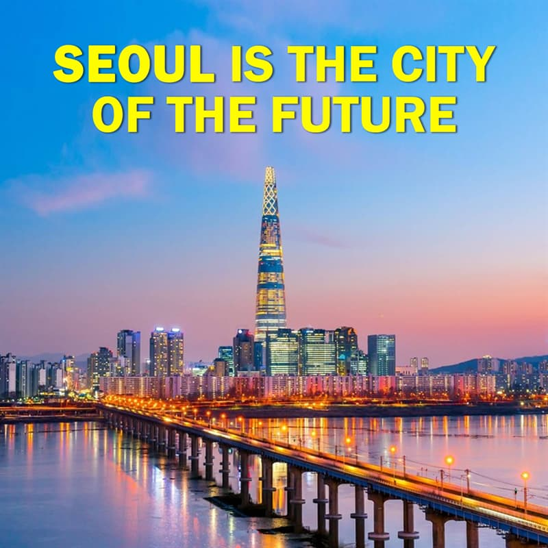 Geography Story: Seoul is the city of the future