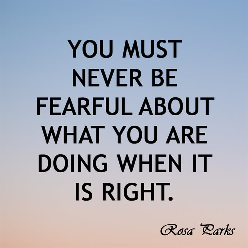 """Society Story: """"You must never be fearful about what you are doing when it is right."""" —Rosa Parks."""