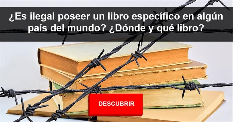 Política Historia: ¿Es ilegal poseer un libro específico en algún país del mundo? ¿Dónde y qué libro?