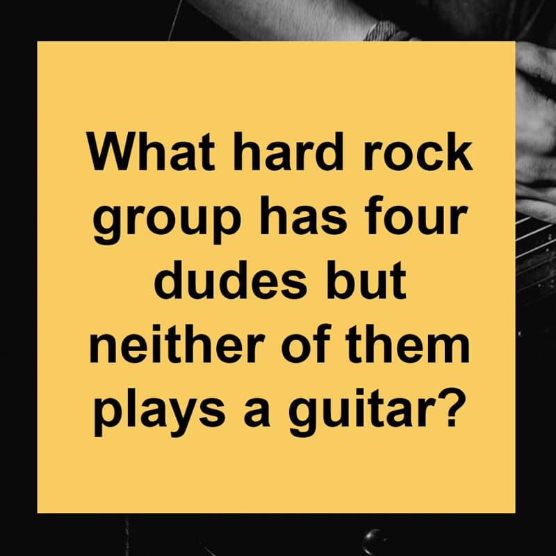 IQ Story: What hard rock group has four dudes but neither of them plays a guitar?