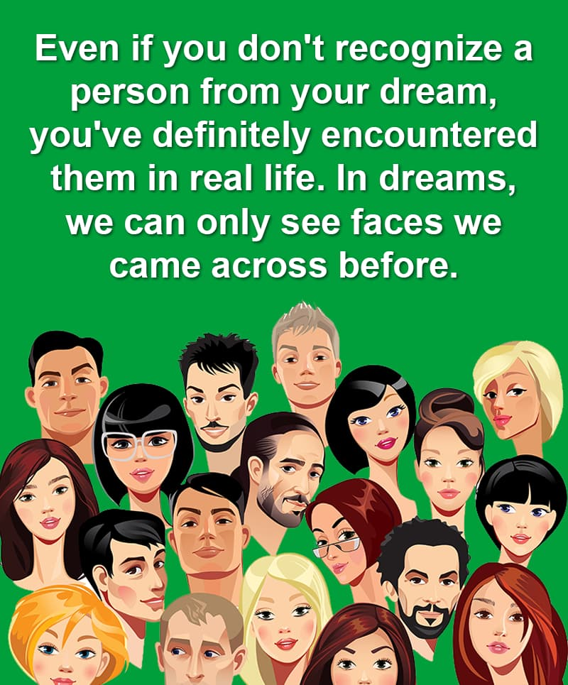 Science Story: Even if you don't recognize a person from your dream, you've definitely encountered them in real life. In dreams, we can only see faces we came across before.