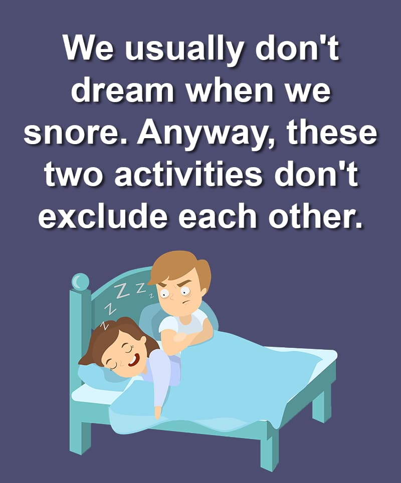 Science Story: We usually don't dream when we snore. Anyway, these two activities don't exclude each other.