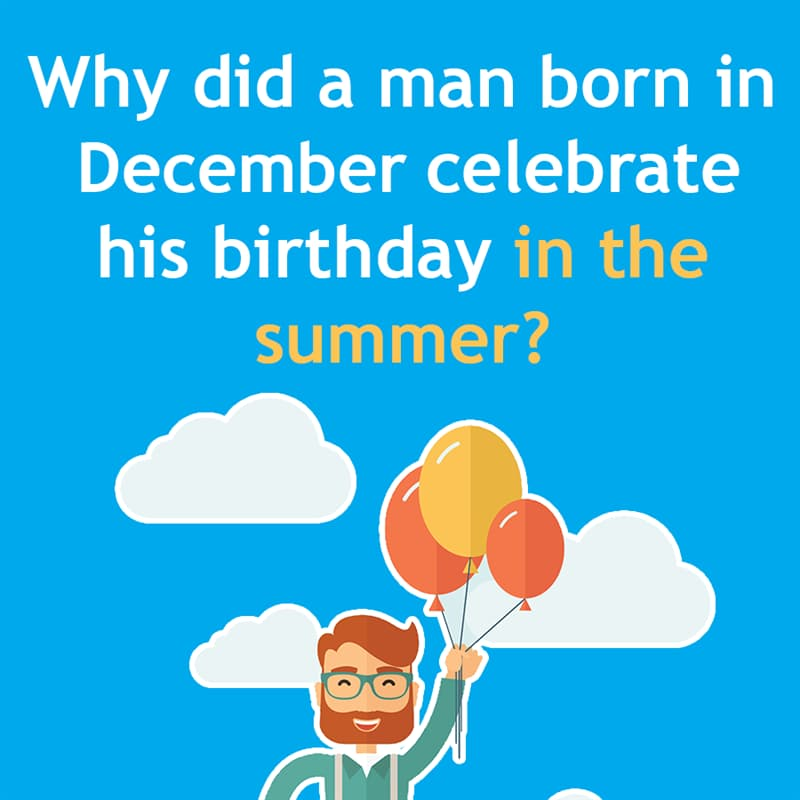 IQ Story: Why did a man born in December celebrate his birthday in the summer?