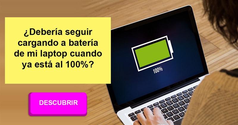 Сiencia Historia: ¿Debería seguir cargando la batería de mi laptop cuando ya está al 100%?
