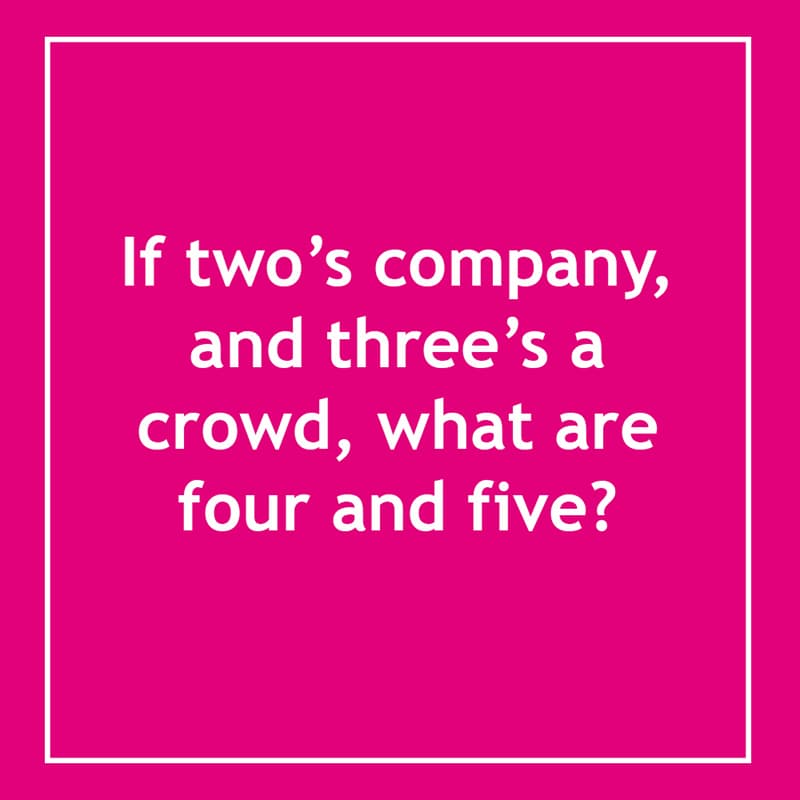 IQ Story: If two's company, and three's a crowd, what are four and five? 10 short riddles most people will find confusing
