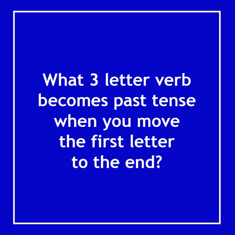 IQ Story: What 3 letter verb becomes past tense when you move the first letter to the end? 10 short riddles most people will find confusing