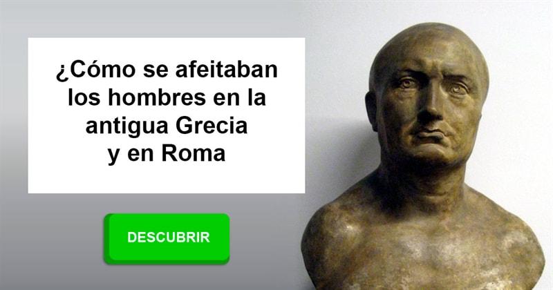 Cultura Historia: ¿Cómo se afeitaban los hombres en la antigua Grecia y en Roma?