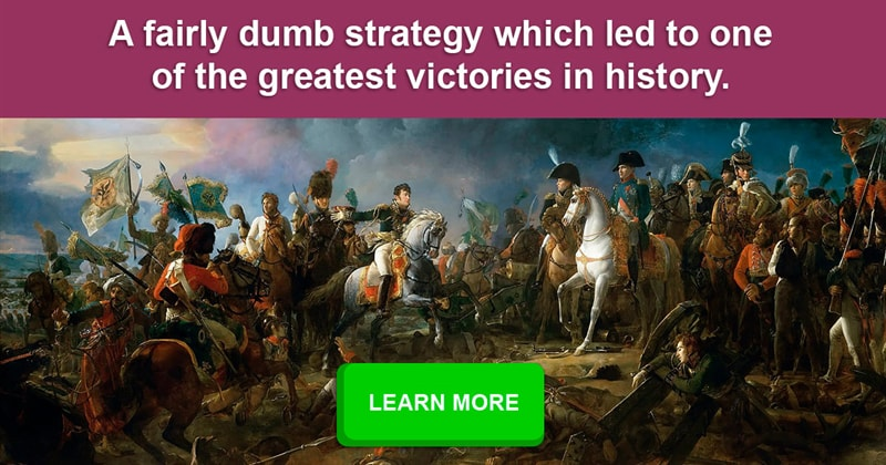 History Story: What are the (seemingly) dumbest military tactics used that actually worked?