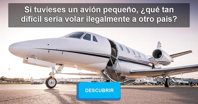 Geografía Historia: Si tuvieses un avión pequeño, ¿qué tan difícil sería volar ilegalmente a otro país?