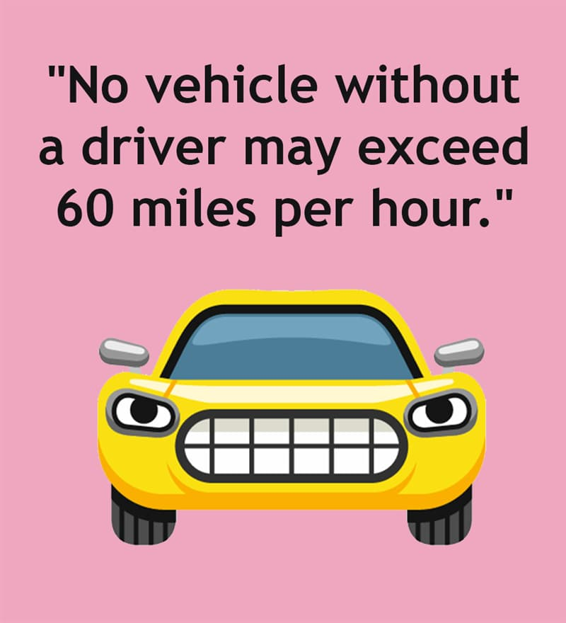 """Society Story: """"No vehicle without a driver may exceed 60 miles per hour."""""""