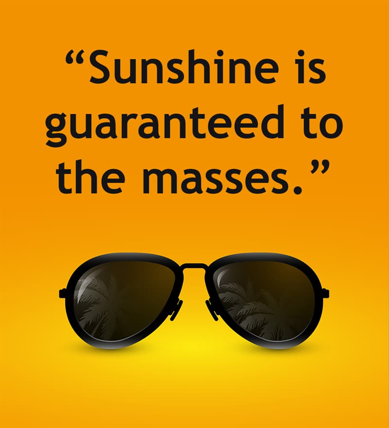 """Society Story: """"Sunshine is guaranteed to the masses."""""""