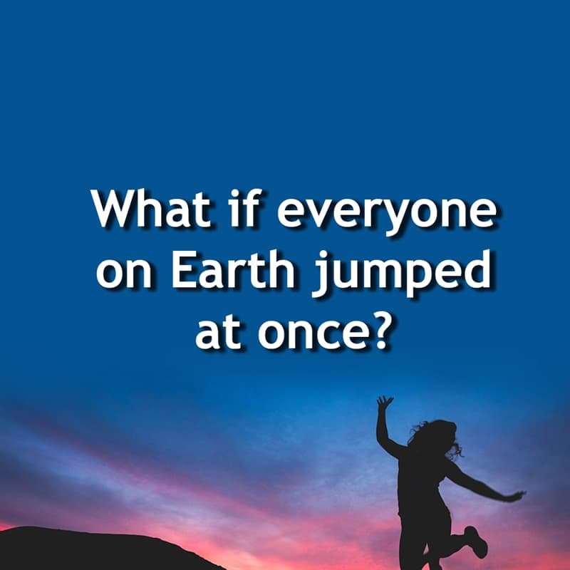 Science Story: What if everyone on Earth jumped at once?