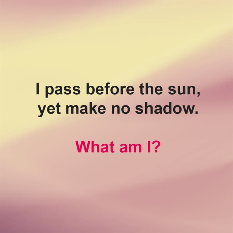 IQ Story: I pass before the sun, yet make no shadow. What am I?