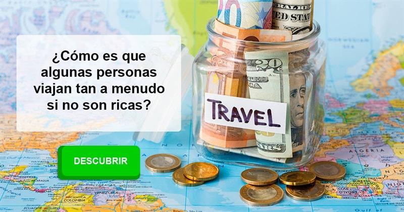 Geografía Historia: ¿Cómo es que algunas personas viajan tan a menudo si no son ricas?