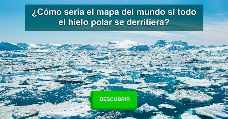 Geografía Historia: ¿Cómo sería el mapa del mundo si todo el hielo polar se derritiera?