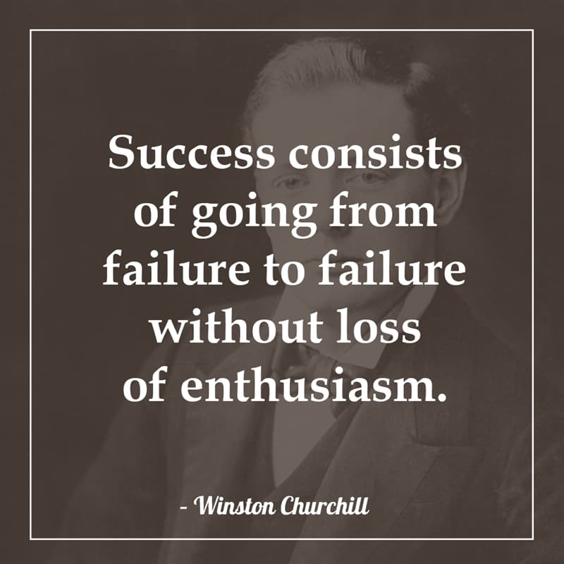 History Story: Success consists of going from failure to failure without loss of enthusiasm.