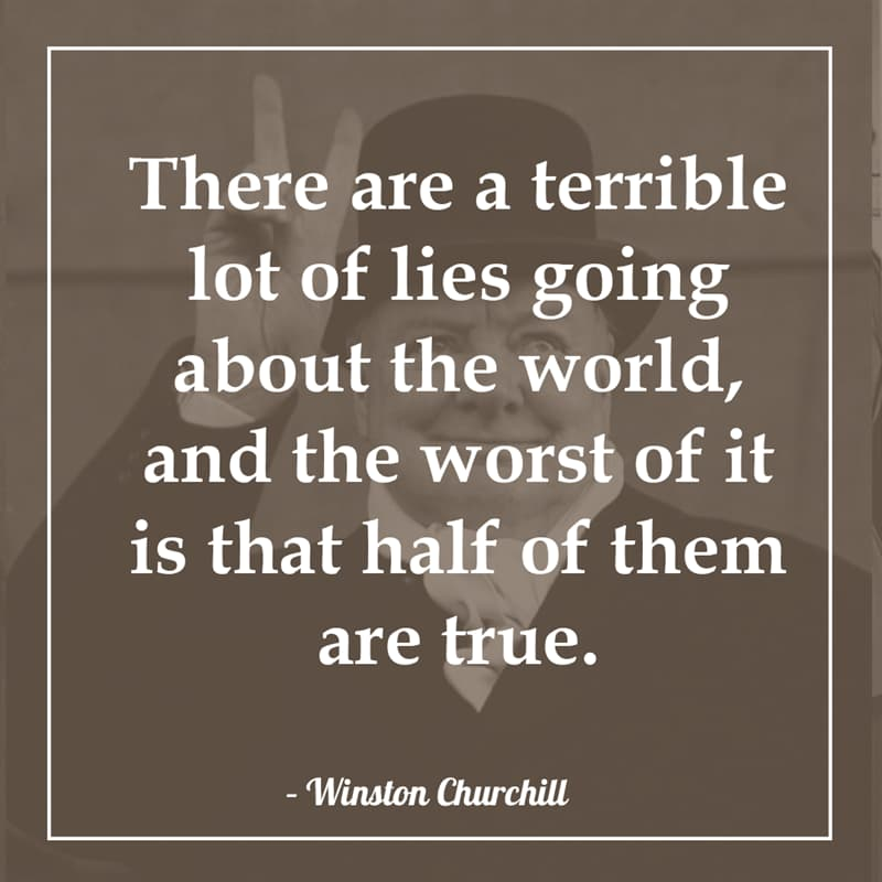 History Story: There are a terrible lot of lies going about the world, and the worst of it is that half of them are true.