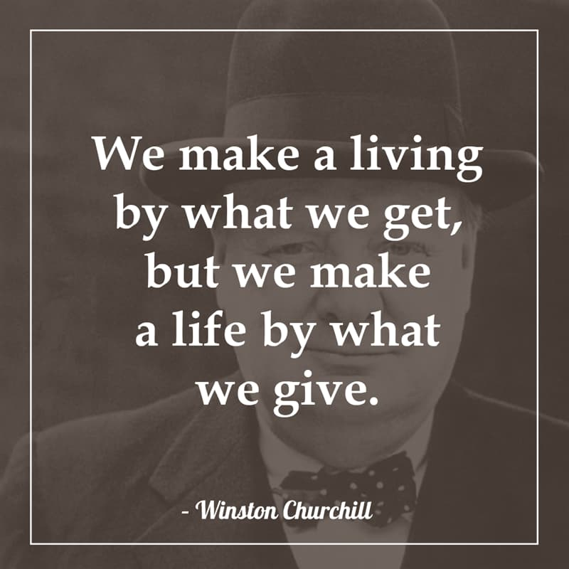 History Story: We make a living by what we get, but we make a life by what we give.