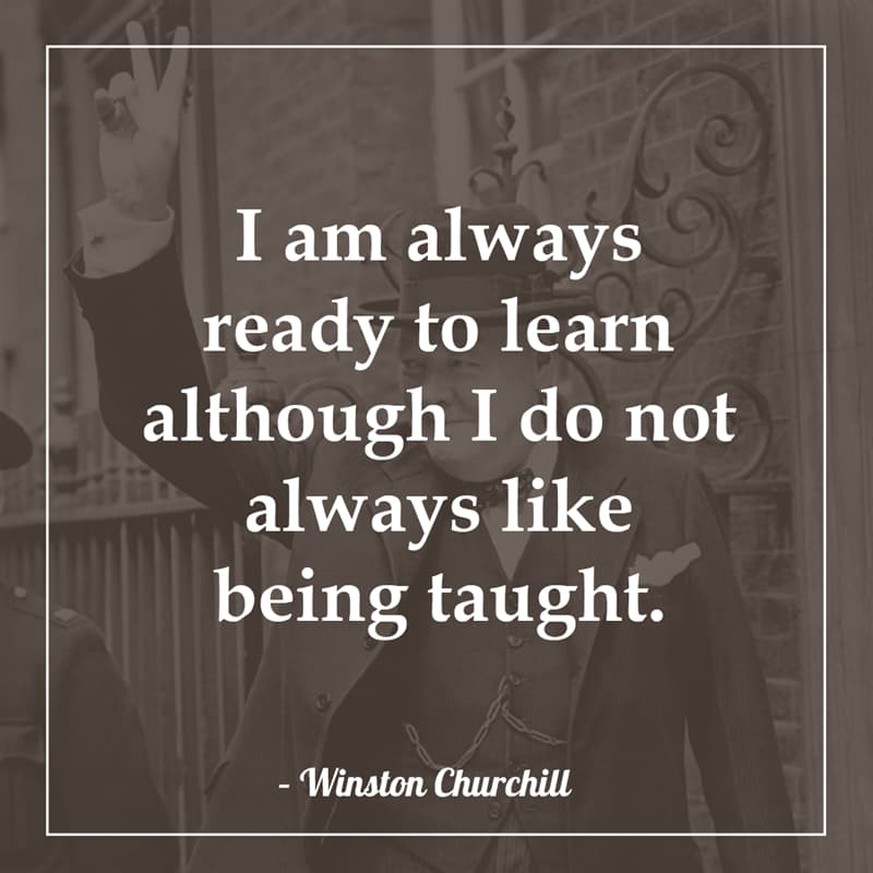 History Story: I am always ready to learn although I do not always like being taught.