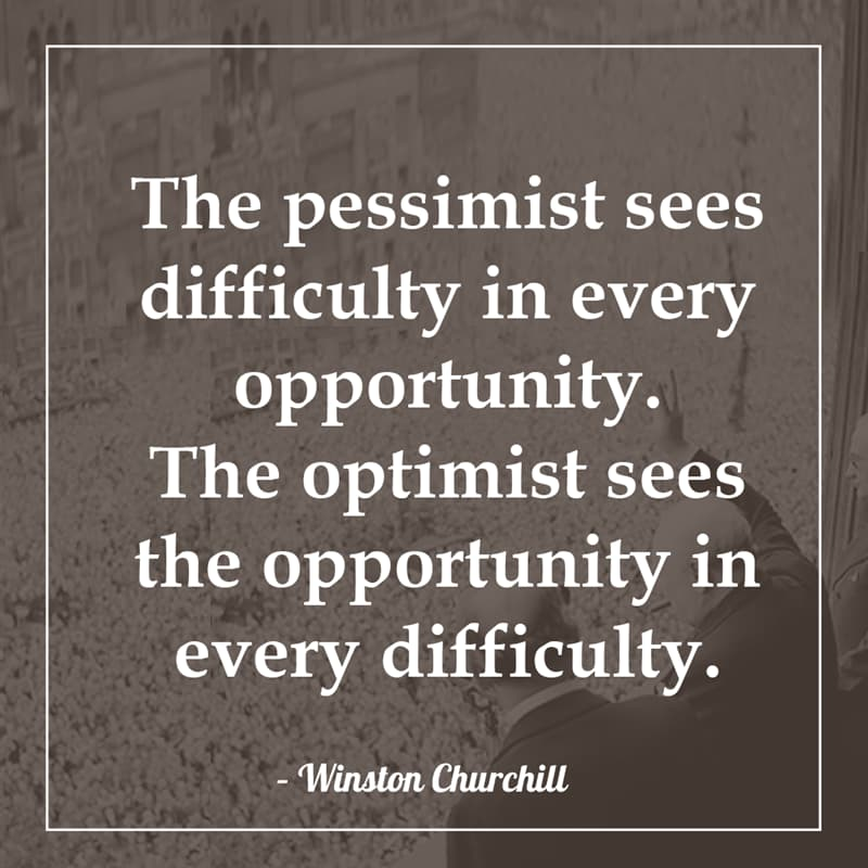 History Story: The pessimist sees difficulty in every opportunity. The optimist sees the opportunity in every difficulty.