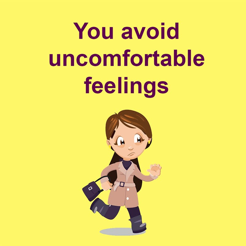 Society Story: You avoid uncomfortable feelings