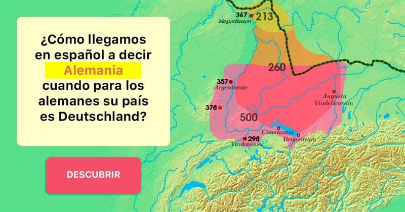 Geografía Historia: ¿Cómo llegamos en español a decir Alemania cuando para los alemanes su país es Deutschland?