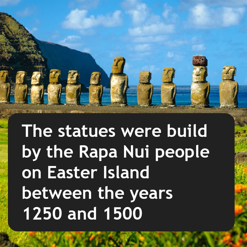 Geography Story: The statues were build by the Rapa Nui people on Easter Island between the years 1250 and 1500
