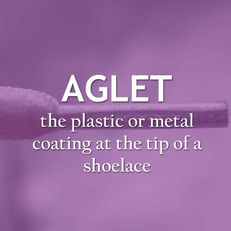 Culture Story: The plastic or metal coating at the tip of a shoelace - aglet