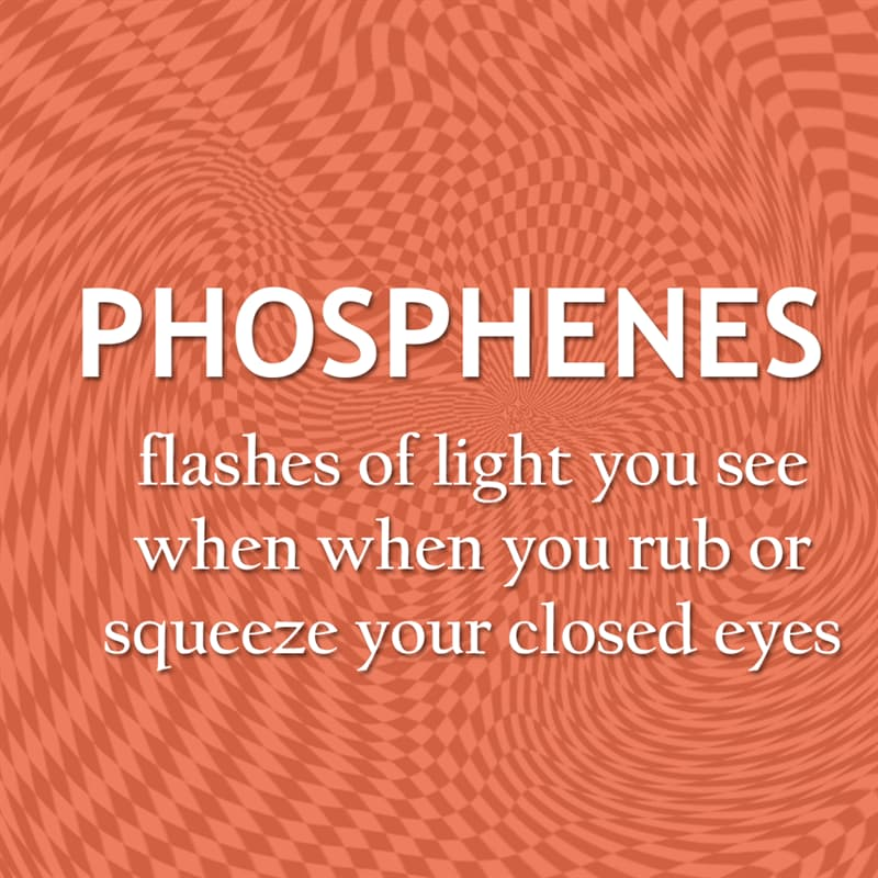 Culture Story: Flashes of light you see when when you rub or squeeze your closed eyes - phosphenes