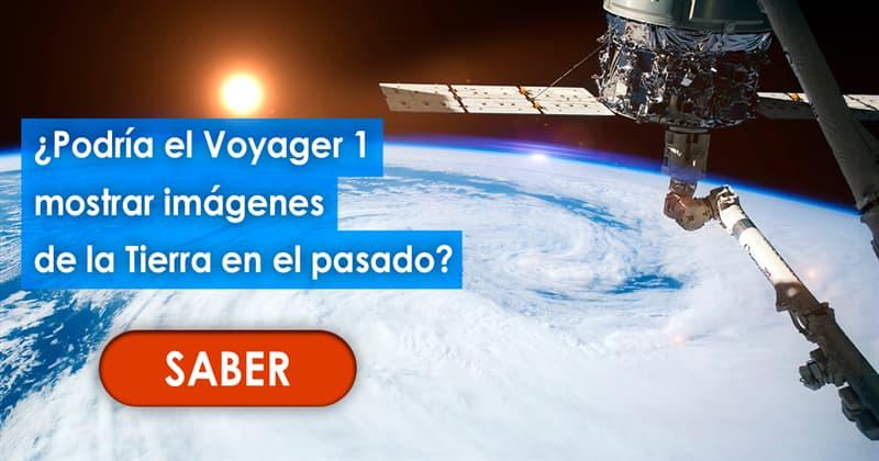 Geografía Historia: ¿Podría el Voyager 1 en algún momento mostrar imágenes de la Tierra en el pasado?