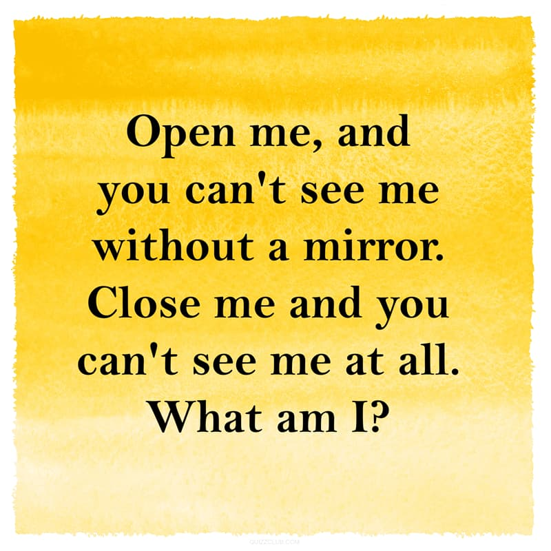 IQ Story: Funny riddle open me and you can't see me without a mirror