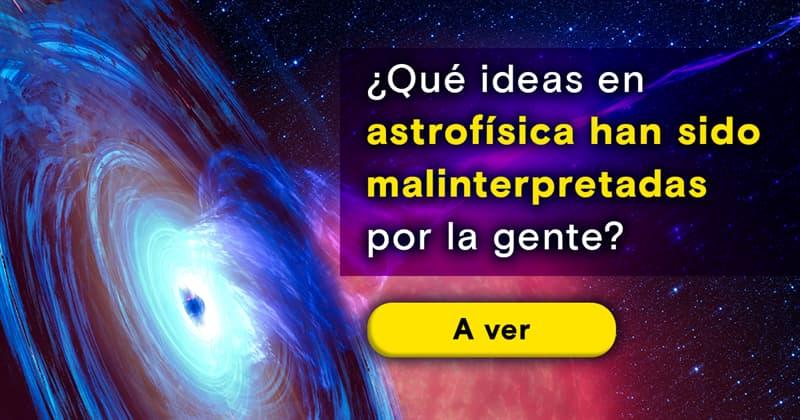 Geografía Historia: ¿Qué ideas en astrofísica han sido malinterpretadas por el público en general?