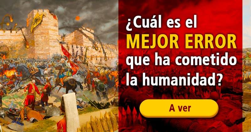 Historia Historia: ¿Cuál es el mejor error que ha cometido la humanidad?