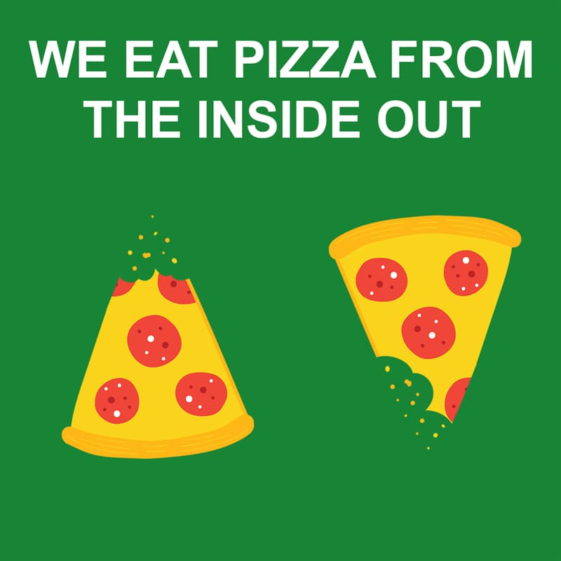 Society Story: shower thoughts: we eat pizza from the inside out