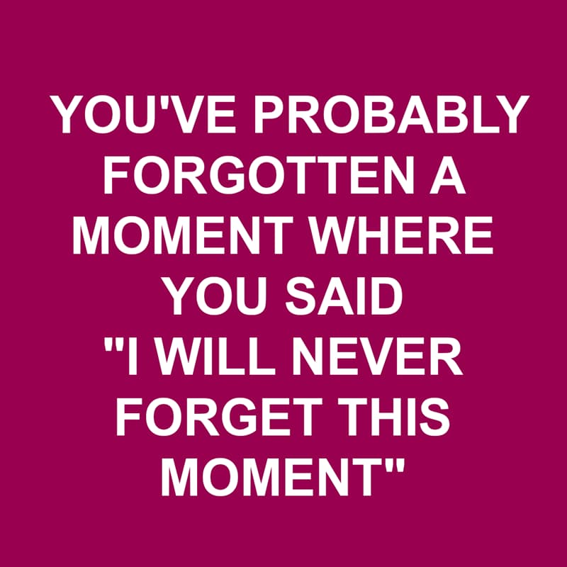 """Society Story: Shower thoughts: You've probably forgotten a moment where you said """"I will never forget this moment"""""""