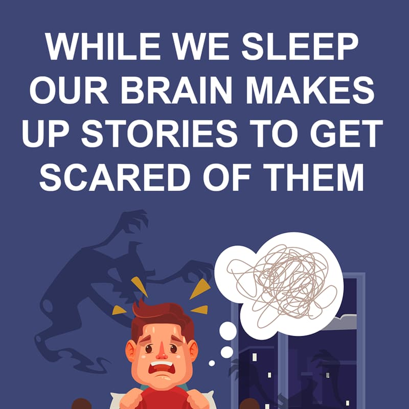 Society Story: Shower thoughts: while we sleep our brain makes up stories to get scared of them