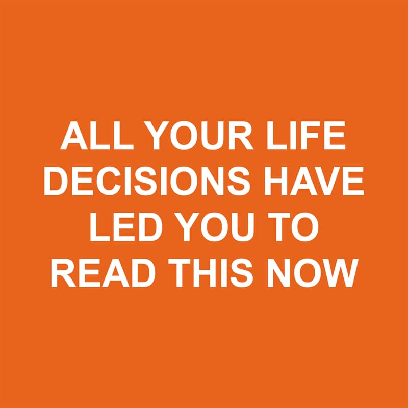 Society Story: Shower thoughts: all your life decisions have led you to read this now