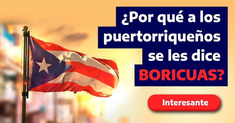 Geografía Historia: ¿Por qué a los puertorriqueños se les dice boricuas?