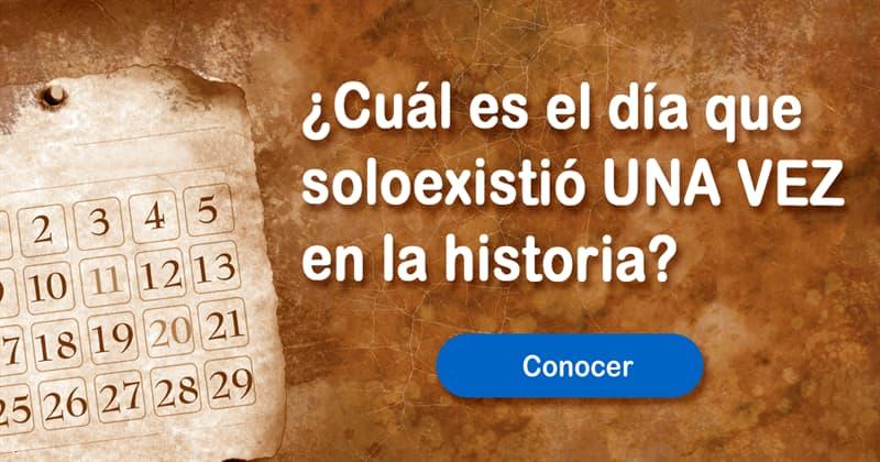 Historia Historia: ¿Cuál es el día que solo existió una vez en la historia?