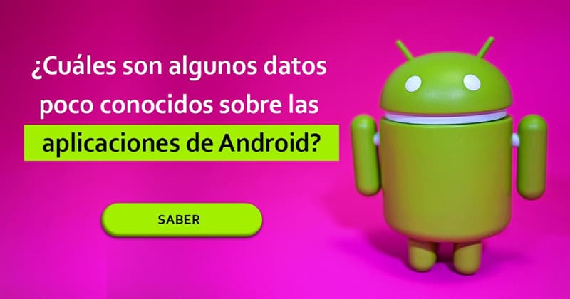 Sociedad Historia: ¿Cuáles son algunos datos poco conocidos sobre las aplicaciones de Android?