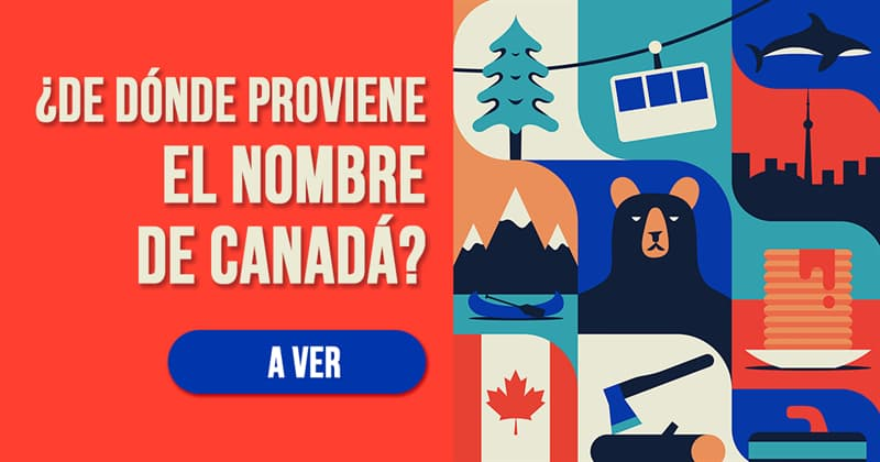 Geografía Historia: ¿De dónde proviene el nombre de Canadá?