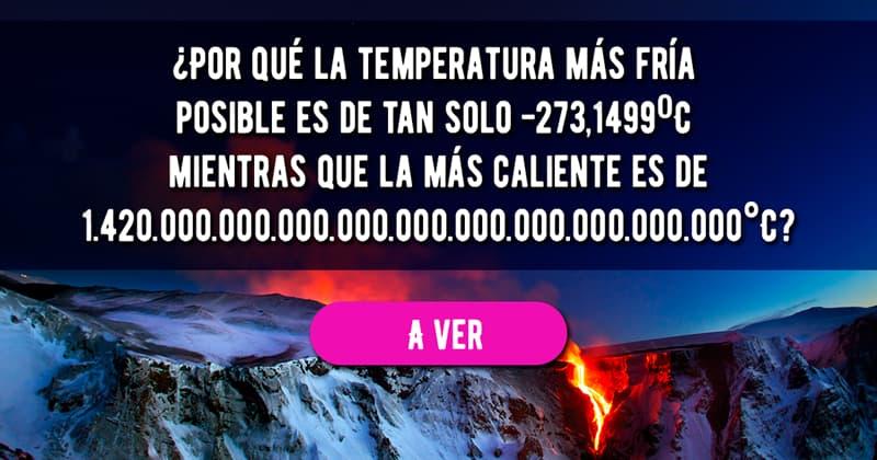 Сiencia Historia: ¿Por qué la temperatura más fría posible es de tan solo -273,1499ºC mientras que la más caliente es de 1.420.000.000.000.000.000.000.000.000.000.000°C?