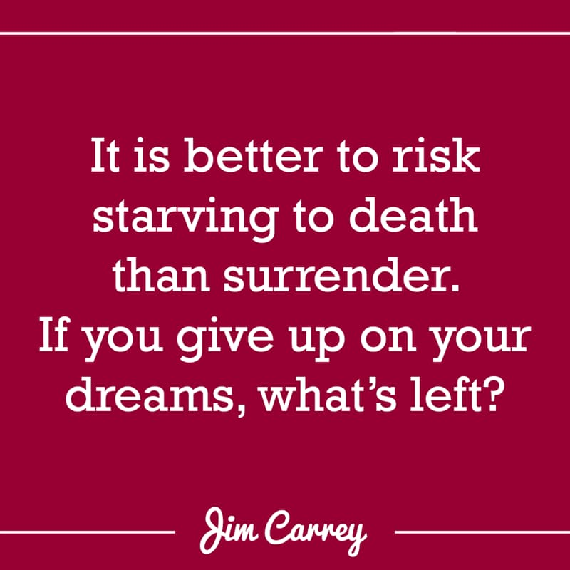 Culture Story: It is better to risk starving to death than surrender. If you give up on your dreams, what's left?