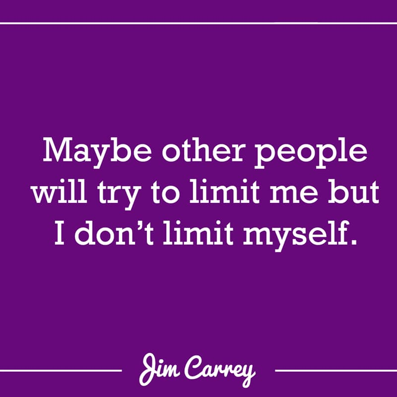 Culture Story: Maybe other people will try to limit me but I don't limit myself.