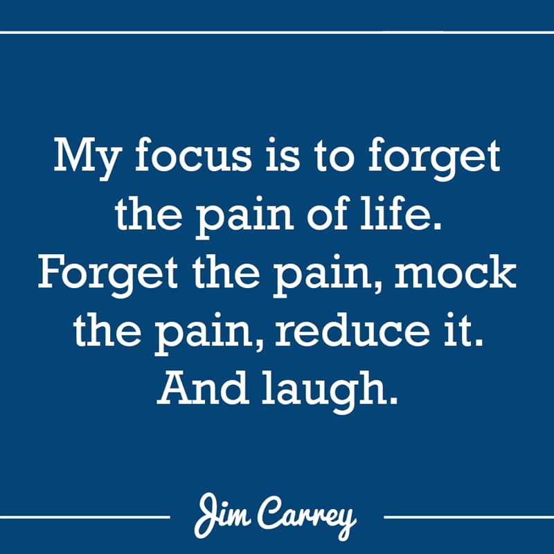 Culture Story: My focus is to forget the pain of life. Forget the pain, mock the pain, reduce it. And laugh.