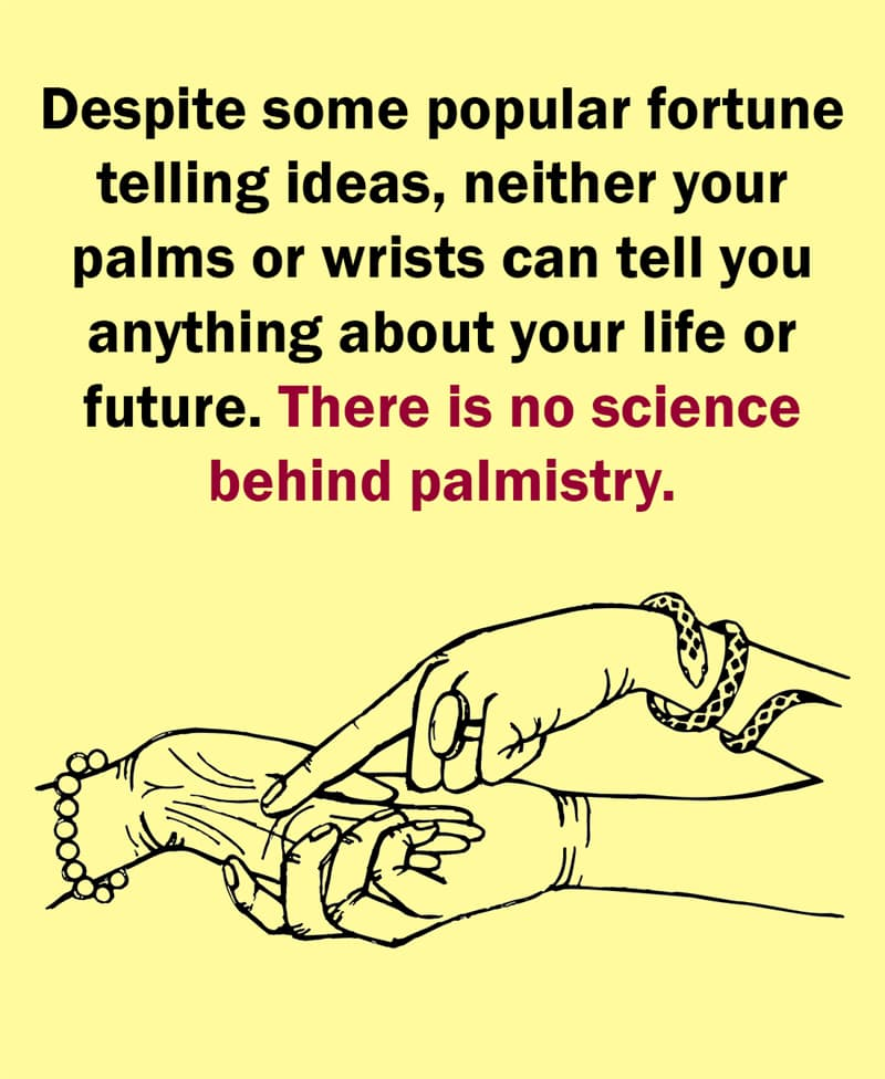 Science Story: Despite some popular fortune telling ideas, neither your palms or wrists can tell you anything about your life or future. There is no science behind palmistry.