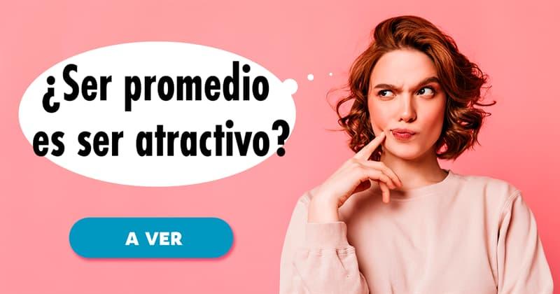 Sociedad Historia: ¿Ser promedio es ser atractivo?